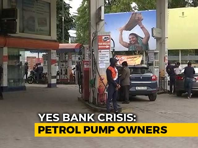 Video : Yes Bank Crisis: Petrol Pump Owners Struggle To Pay Oil Companies