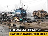 "Video : Pulwama Attack: Man, Daughter Arrested For ""Facilitating Terrorists"""