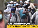 Video : 24 More Test Positive For Coronavirus After Delhi Mosque Event, 7 Deaths
