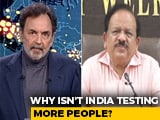 Video : Why Isn't India Testing More People For Coronavirus? Health Minister Answers