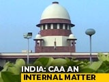 "Video : CAA ""Internal Matter"": India As UN Rights Chief Goes To Supreme Court"