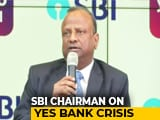 Video : Due Diligence On Yes Bank, Have Time Till Monday To Go To RBI, Says SBI
