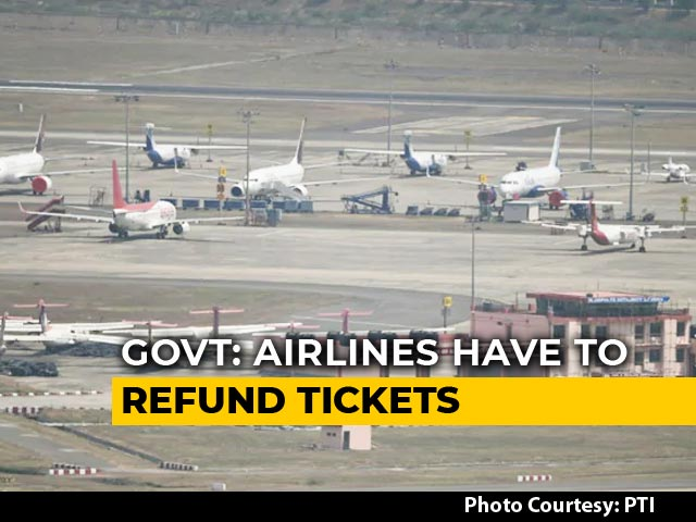 Video : Airlines Told To Refund Tickets Booked During Lockdown If Asked