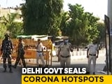 Video : 20 Coronavirus Hotspots Sealed In Delhi, Masks Made Compulsory