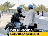Video : Special Passes To Cross Sealed Delhi-Noida Border, Thermal Scanning Must