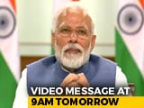 "Video : PM Modi Says Will Share Video Message ""With Fellow Indians"" At 9 am Tomorrow"