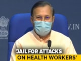 Video : Up To 7 Years Jail For Attacks On Health Workers, Says Government