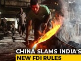 "Video : China Slams India's New FDI Rules, Calls It ""Discriminatory"""
