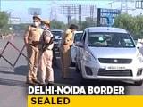 Video : Delhi-Noida Border Sealed Amid COVID-19 Crisis, Some Exceptions Allowed