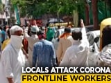 Video : On Camera, COVID-19 Health Staff Attacked, Chased Away In Madhya Pradesh's Indore