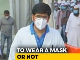 Video : To Wear Mask Or Not: Doctors Take Your Questions