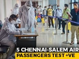 Video : 5 Passengers, Who Flew Chennai To Salem, Test Coronavirus Positive