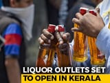 Video : Kerala To Open Liquor Outlets Tomorrow, Booking Through App