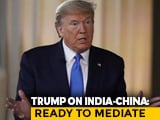 "Video : Top News Of The Day: Donald Trump Offers To Mediate India, China's ""Raging Border Dispute"""