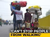 """Video : """"Can't Stop People From Walking:"""" Supreme Court To Plea On Migrants"""