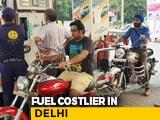 Video : Petrol, Diesel Costlier In Delhi From Today