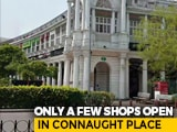 Video : Connaught Place Deserted Even As Delhi Allows Markets To Open