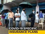 Video : Offer Policies Covering COVID-19 By July 10: Regulator To Health Insurers