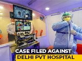 Video : Delhi Files Police Case Against Private Hospital For COVID-19 Violation