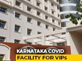 Video : 100 Deluxe Rooms As Covid Centres For Karnataka Ministers, MLAs, Officers