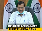 Video : Delhi To Have Plasma Bank, Chief Minister Asks Covid Survivors To Donate