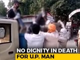 Video : Body Of UP Man Who Died On Road Taken In Garbage Van Over Virus Fears