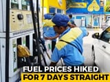 Video : Petrol, Diesel Prices Hiked For Seventh Day In A Row