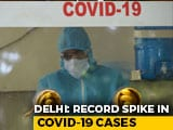 Video : Delhi: Over 2,800 Covid-19 Cases In 24 Hours