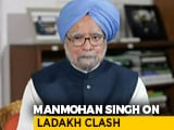 "Video : PM ""Must Be Mindful Of Implications Of Words"": Manmohan Singh On Ladakh"