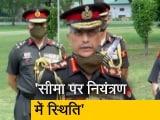 Video : भारत-चीन सीमा पर नियंत्रण में स्थिति : सेना प्रमुख