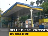 Video : Diesel Price Crosses Rs 80 Per Litre In Delhi