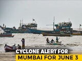 Video : Mumbai On Red Alert As Cyclone Nisarga Expected To Bring 100 kmph Winds