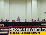 Video : Mizoram Reverts To Total Lockdown For 2 Weeks As Others Start Unlock1