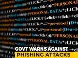 "Video : Massive Phishing Attack By ""Malicious Actors"" Expected Today: Centre"