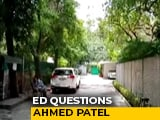 Video : Enforcement Directorate Questions Ahmed Patel Over Money Laundering Case