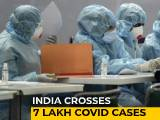 Video : India Crosses 7 Lakh Coronavirus Cases