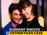 Video : Sushant Singh Rajput's Father Files Case Against Rhea Chakraborty