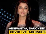 Video : Aishwarya Rai Bachchan And Daughter Are COVID-19 Positive: Abhishek
