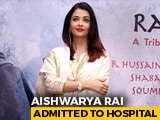 Video : Aishwarya Rai Bachchan, Who Has COVID-19, Moved From Home Isolation To Hospital