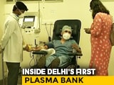 Video : Plasma Banks Opens In Delhi As People Struggle To Find Donors
