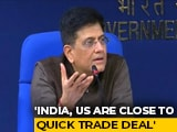 Video : India, US Closing In On Trade Deal, Says Commerce Minister Piyush Goyal