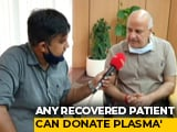 Video : Can Donate Plasma 15 Days After Covid Recovery: Manish Sisodia
