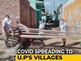 Video : Villages In UP Brace For Shift In Coronavirus Cases Away From Cities