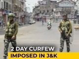 Video : 2 Day Curfew In Kashmir A Year After Union Territory Move