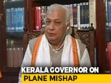 "Video : ""Rescue Ops Over"": Kerala Governor After Plane Crash"