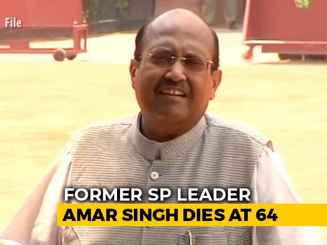 Video : Rajya Sabha Member Amar Singh Dies At 64