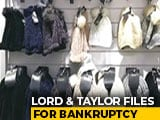 Video : US-Based Lord & Taylor Files For Bankruptcy