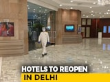 Video : Delhi Hotels Gear Up To Welcome Guests With Safety Measures