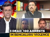 "Video : 3 Dead In Bengaluru Clashes, Minister Calls It ""Planned"""