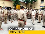 Video : UP Cop Dies Of COVID-19, He Tested Positive After Testing Negative Twice